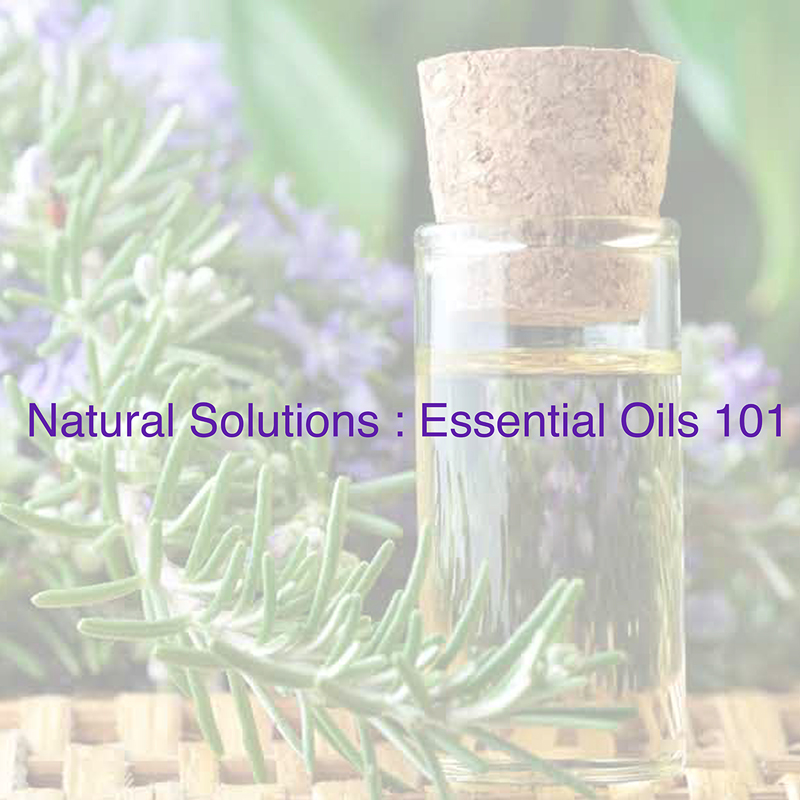 Natural Solutions: Essential Oils 101